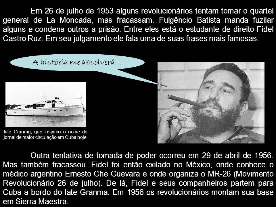 Em 26 de julho de 1953 alguns revolucionários tentam tomar o quartel general de La Moncada, mas fracassam. Fulgêncio Batista manda fuzilar alguns e co
