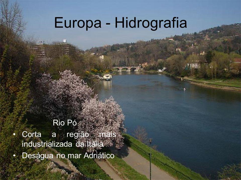 Europa - Hidrografia Rio Pó Corta a região mais industrializada da Itália Deságua no mar Adriático