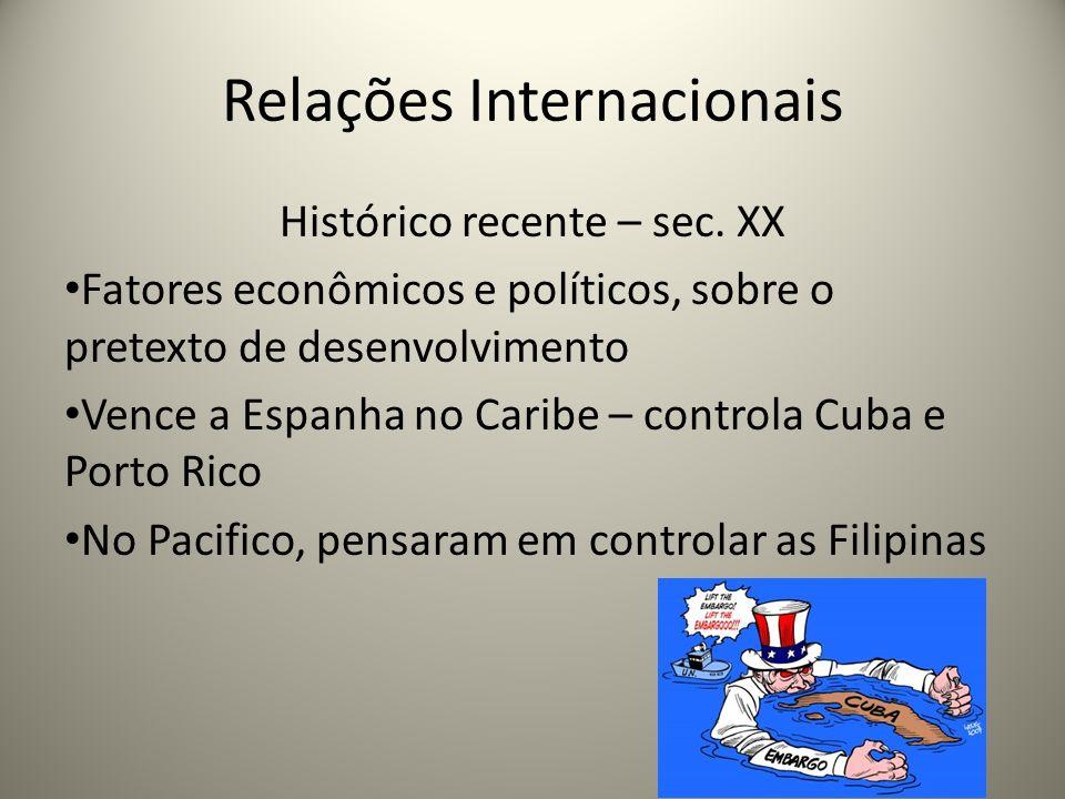 Relações Internacionais Histórico recente – sec. XX Fatores econômicos e políticos, sobre o pretexto de desenvolvimento Vence a Espanha no Caribe – co