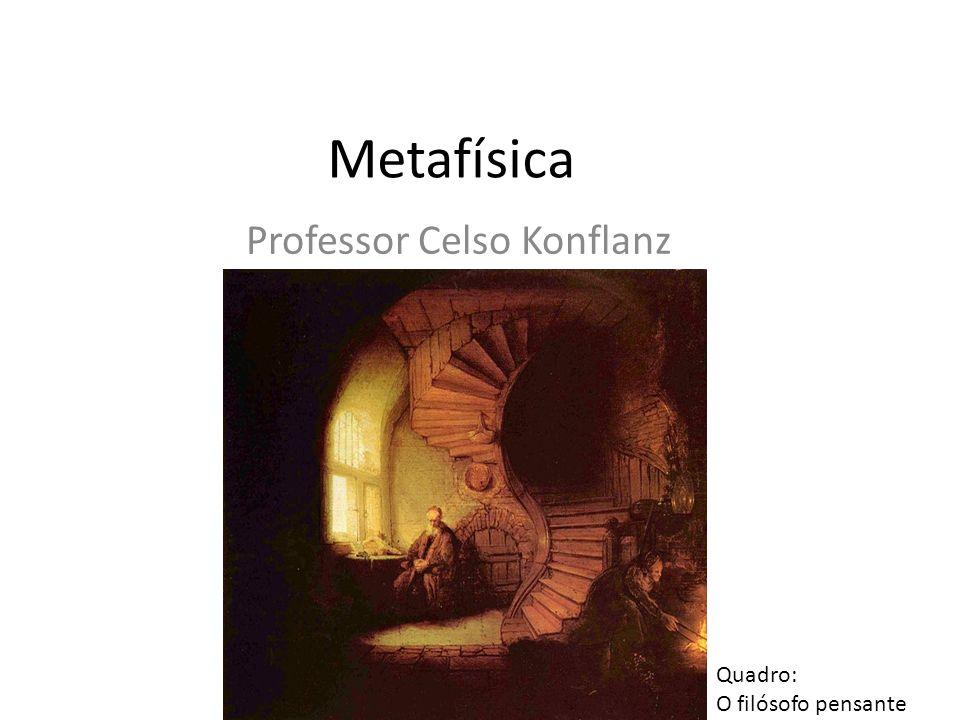 Metafísica Professor Celso Konflanz Quadro: O filósofo pensante