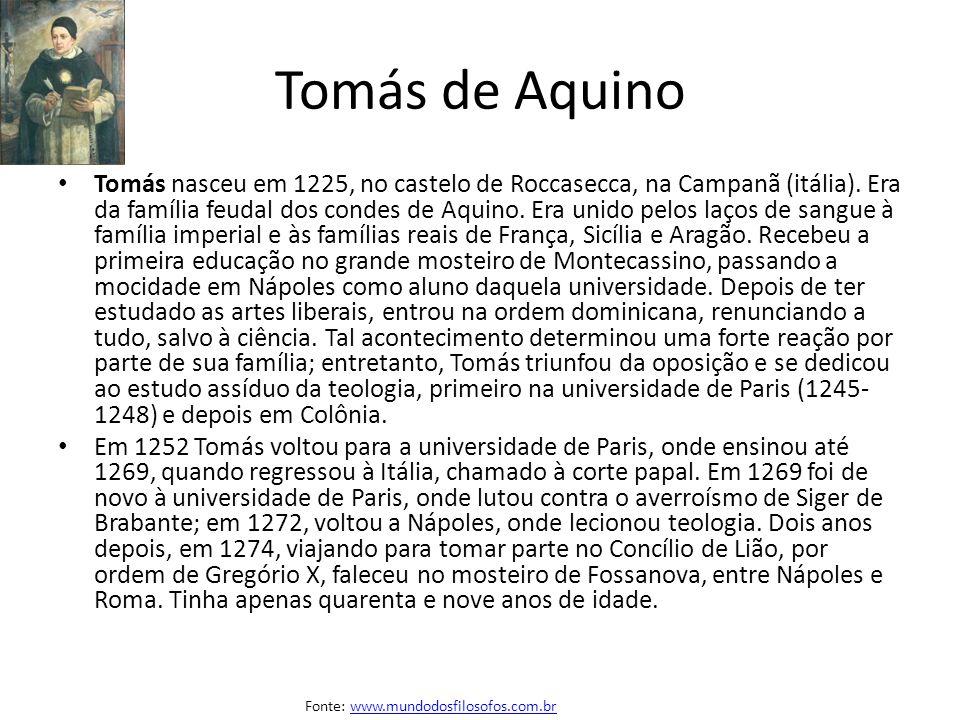 Tomás de Aquino Tomás nasceu em 1225, no castelo de Roccasecca, na Campanã (itália). Era da família feudal dos condes de Aquino. Era unido pelos laços