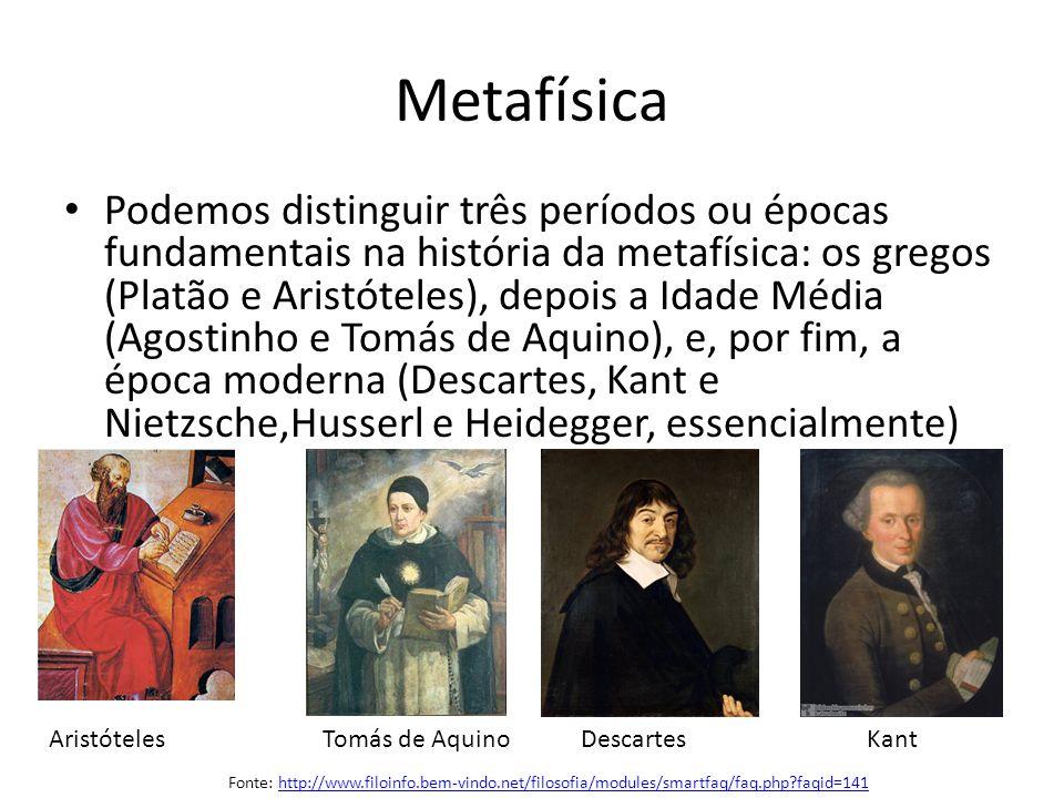 Metafísica Podemos distinguir três períodos ou épocas fundamentais na história da metafísica: os gregos (Platão e Aristóteles), depois a Idade Média (