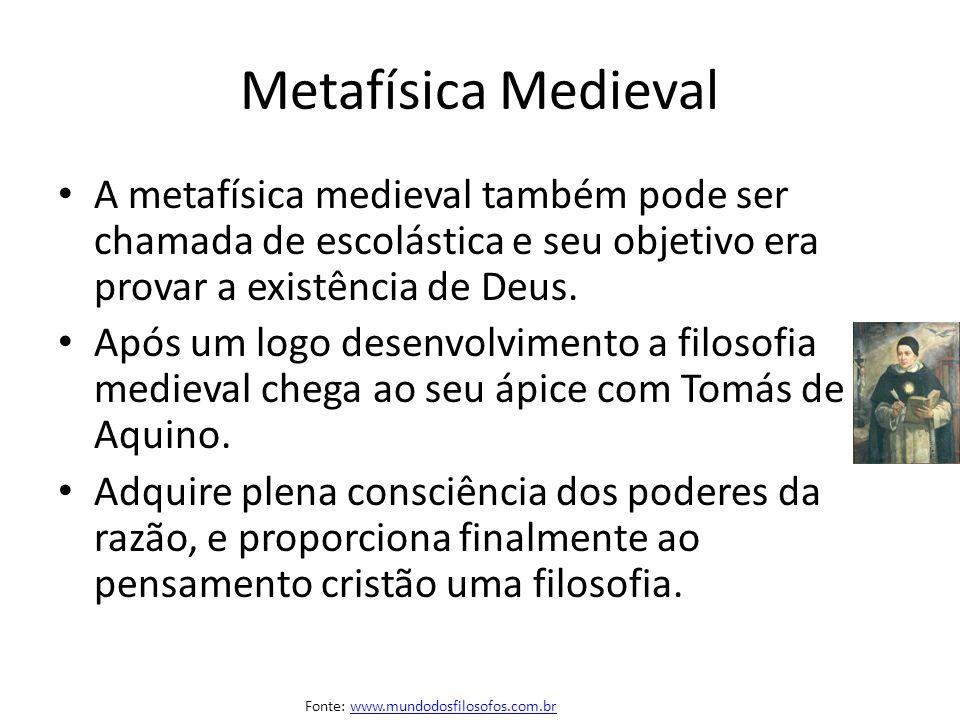 Metafísica Medieval A metafísica medieval também pode ser chamada de escolástica e seu objetivo era provar a existência de Deus. Após um logo desenvol