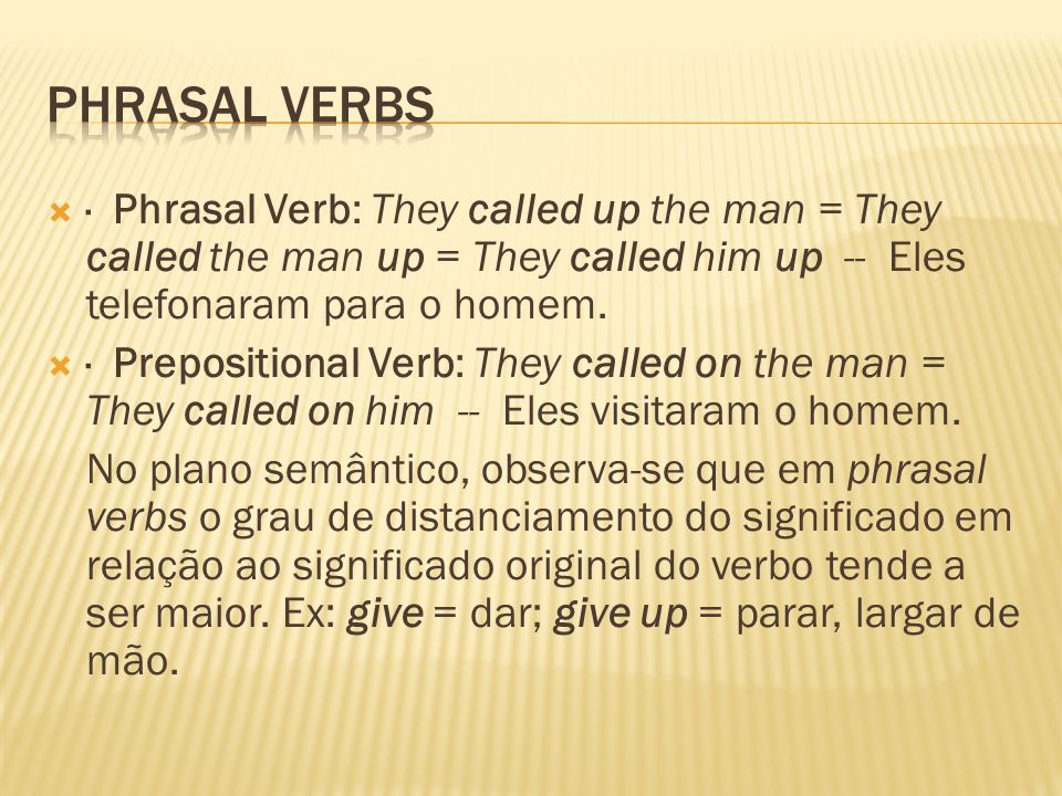 · Phrasal Verb: They called up the man = They called the man up = They called him up -- Eles telefonaram para o homem. · Prepositional Verb: They call