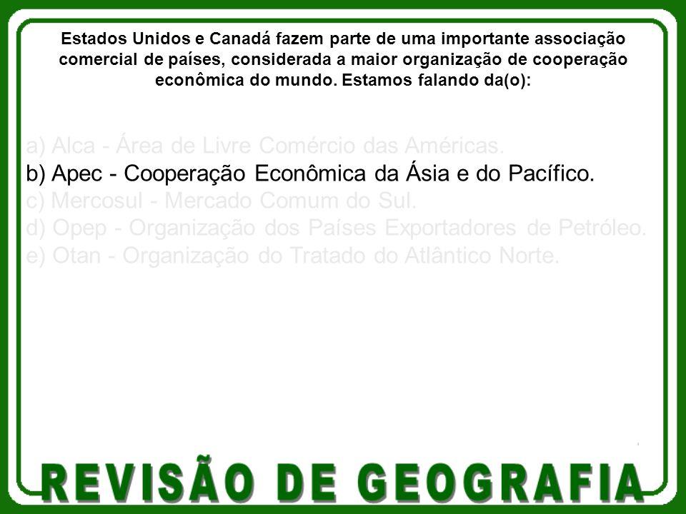 a) Alca - Área de Livre Comércio das Américas. b) Apec - Cooperação Econômica da Ásia e do Pacífico. c) Mercosul - Mercado Comum do Sul. d) Opep - Org