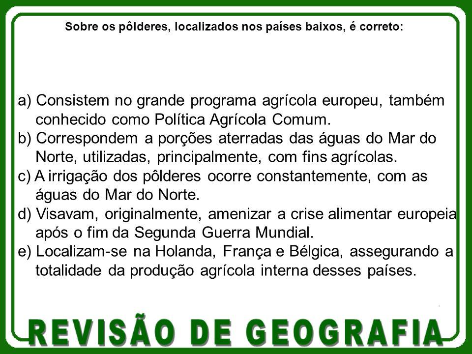 a) Consistem no grande programa agrícola europeu, também conhecido como Política Agrícola Comum.