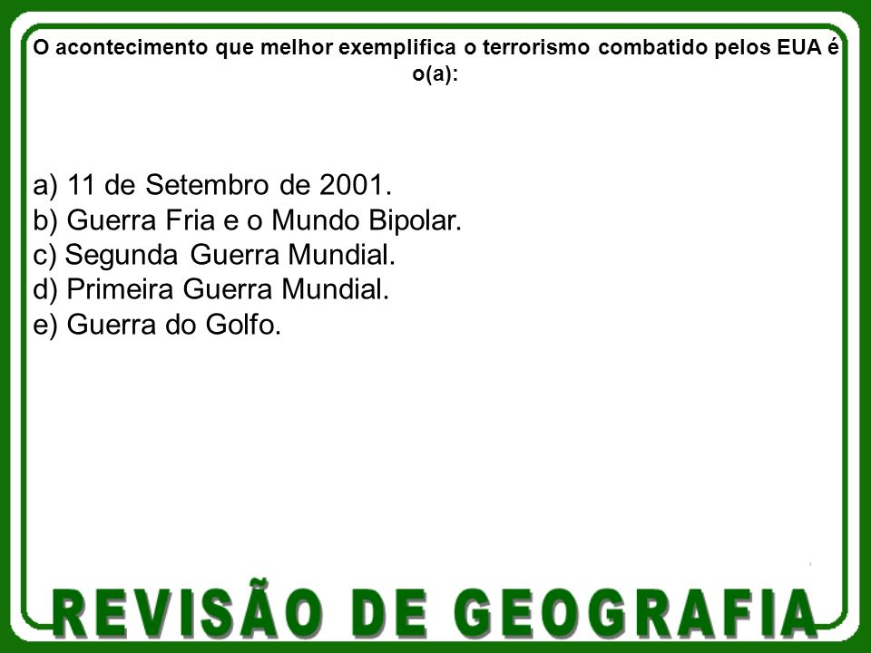 a) 11 de Setembro de 2001.b) Guerra Fria e o Mundo Bipolar.