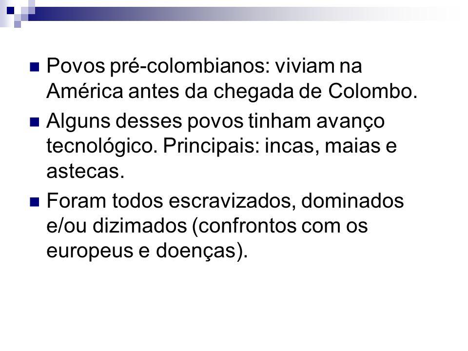 Povos pré-colombianos: viviam na América antes da chegada de Colombo.