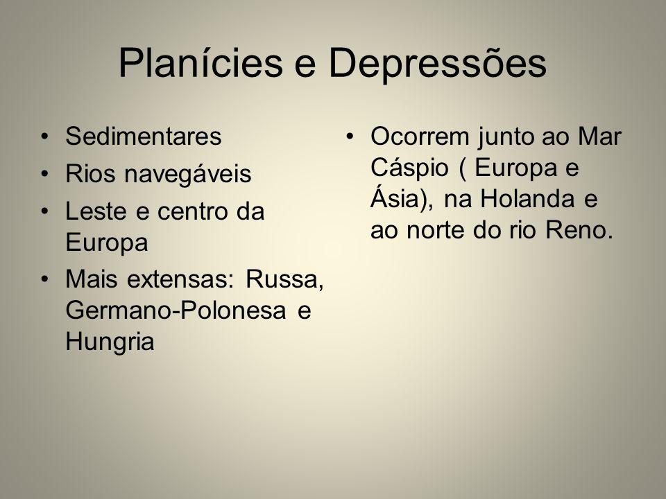 Planícies e Depressões Sedimentares Rios navegáveis Leste e centro da Europa Mais extensas: Russa, Germano-Polonesa e Hungria Ocorrem junto ao Mar Cás