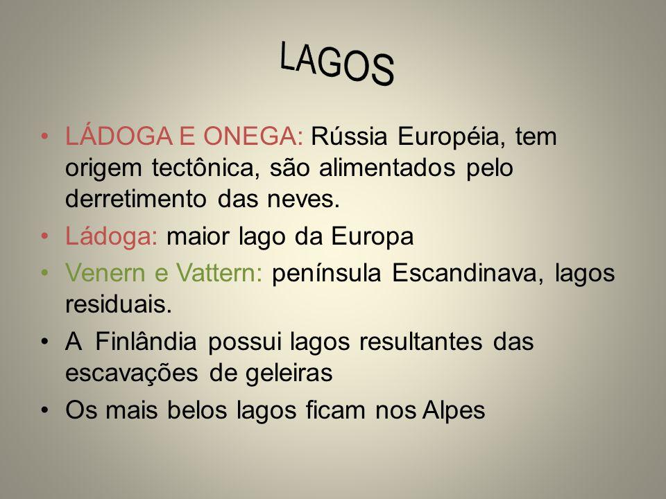 LÁDOGA E ONEGA: Rússia Européia, tem origem tectônica, são alimentados pelo derretimento das neves. Ládoga: maior lago da Europa Venern e Vattern: pen