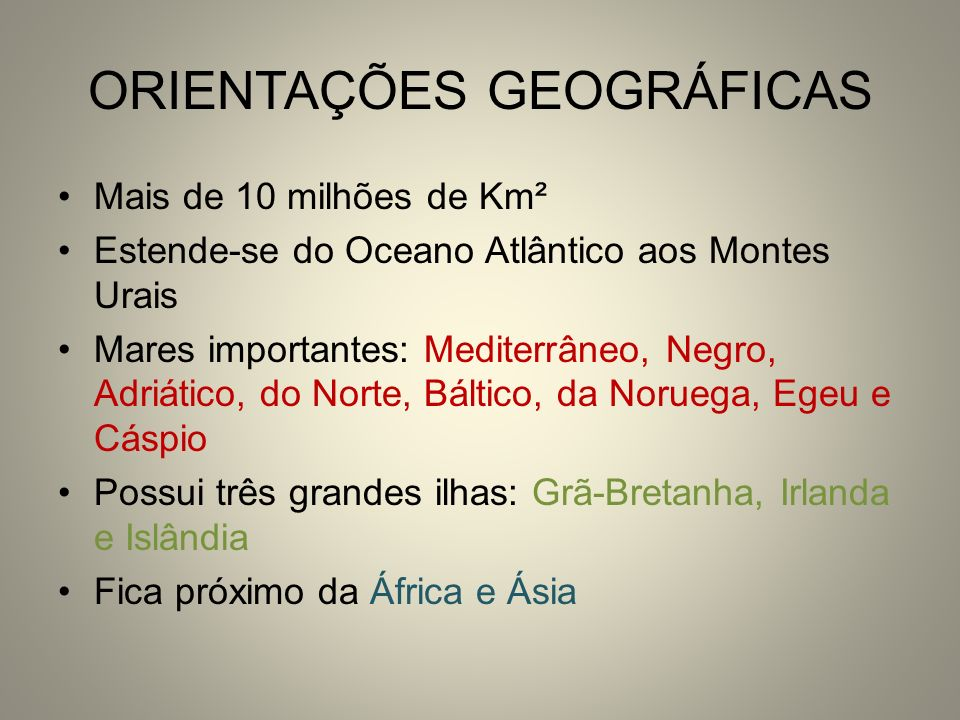 ORIENTAÇÕES GEOGRÁFICAS Mais de 10 milhões de Km² Estende-se do Oceano Atlântico aos Montes Urais Mares importantes: Mediterrâneo, Negro, Adriático, d