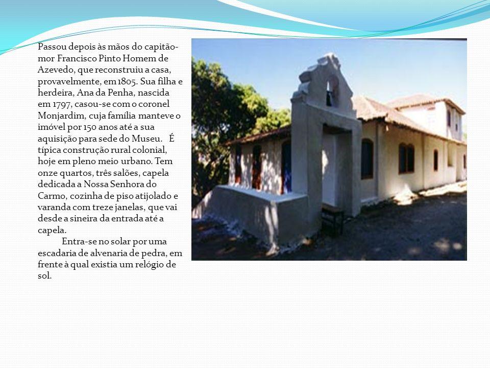 Passou depois às mãos do capitão- mor Francisco Pinto Homem de Azevedo, que reconstruiu a casa, provavelmente, em 1805. Sua filha e herdeira, Ana da P