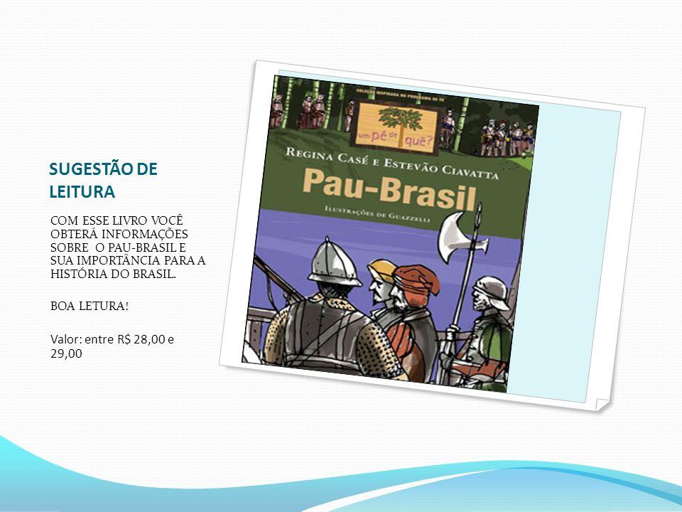 SUGESTÃO DE LEITURA COM ESSE LIVRO VOCÊ OBTERÁ INFORMAÇÕES SOBRE O PAU-BRASIL E SUA IMPORTÂNCIA PARA A HISTÓRIA DO BRASIL. BOA LETURA! Valor: entre R$