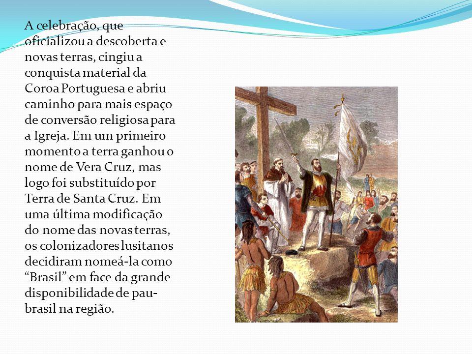 A celebração, que oficializou a descoberta e novas terras, cingiu a conquista material da Coroa Portuguesa e abriu caminho para mais espaço de convers