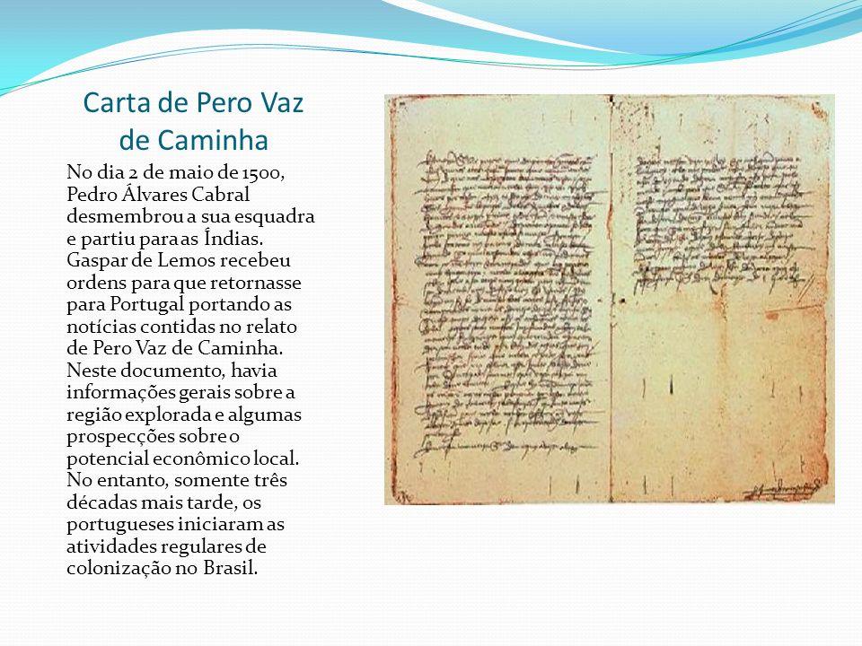 Carta de Pero Vaz de Caminha No dia 2 de maio de 1500, Pedro Álvares Cabral desmembrou a sua esquadra e partiu para as Índias. Gaspar de Lemos recebeu