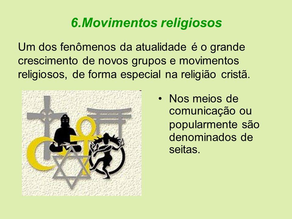 6.Movimentos religiosos Nos meios de comunicação ou popularmente são denominados de seitas. Um dos fenômenos da atualidade é o grande crescimento de n