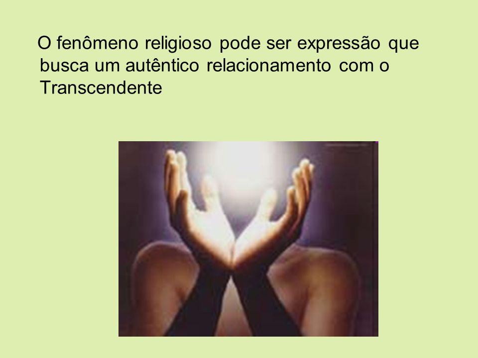 O fenômeno religioso pode ser expressão que busca um autêntico relacionamento com o Transcendente