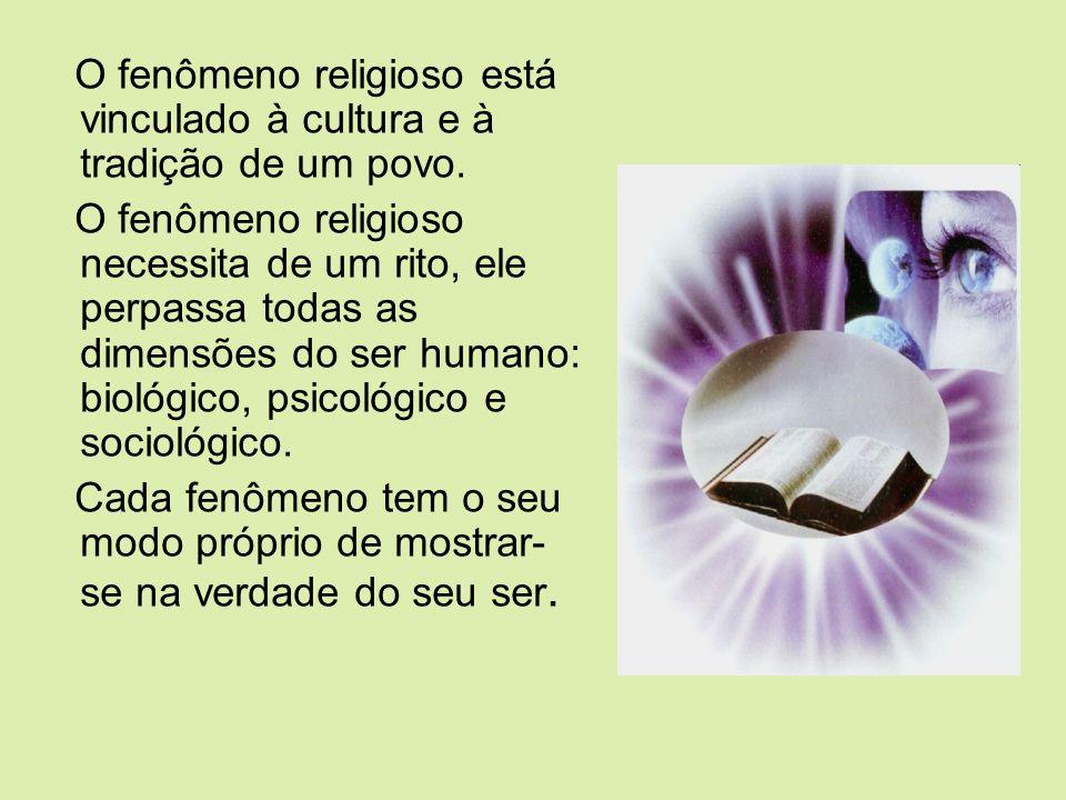 O fenômeno religioso está vinculado à cultura e à tradição de um povo. O fenômeno religioso necessita de um rito, ele perpassa todas as dimensões do s