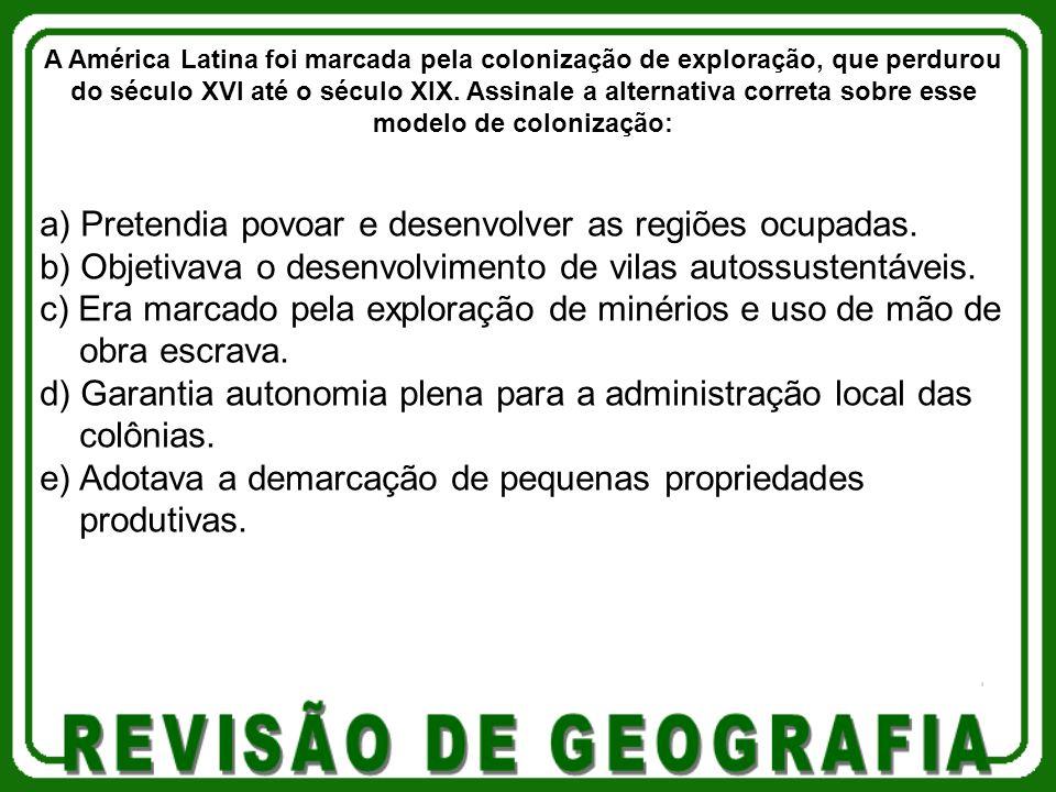 a) Pretendia povoar e desenvolver as regiões ocupadas. b) Objetivava o desenvolvimento de vilas autossustentáveis. c) Era marcado pela exploração de m