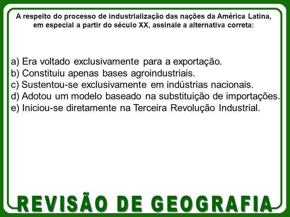 a) Era voltado exclusivamente para a exportação. b) Constituiu apenas bases agroindustriais. c) Sustentou-se exclusivamente em indústrias nacionais. d