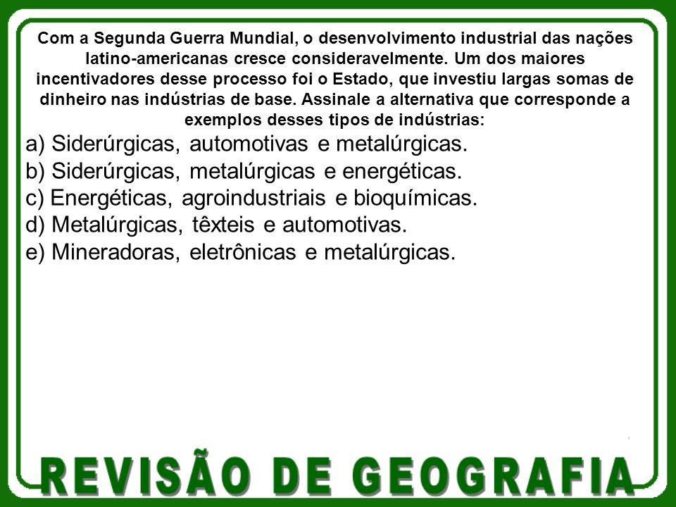 a) Siderúrgicas, automotivas e metalúrgicas. b) Siderúrgicas, metalúrgicas e energéticas. c) Energéticas, agroindustriais e bioquímicas. d) Metalúrgic