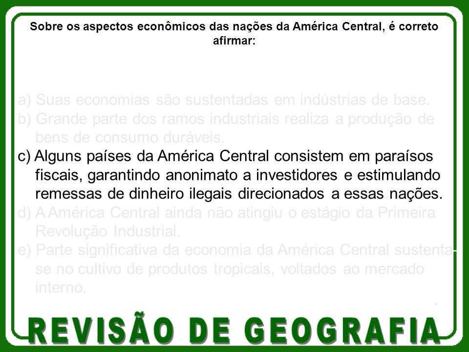 a) Suas economias são sustentadas em indústrias de base. b) Grande parte dos ramos industriais realiza a produção de bens de consumo duráveis. c) Algu