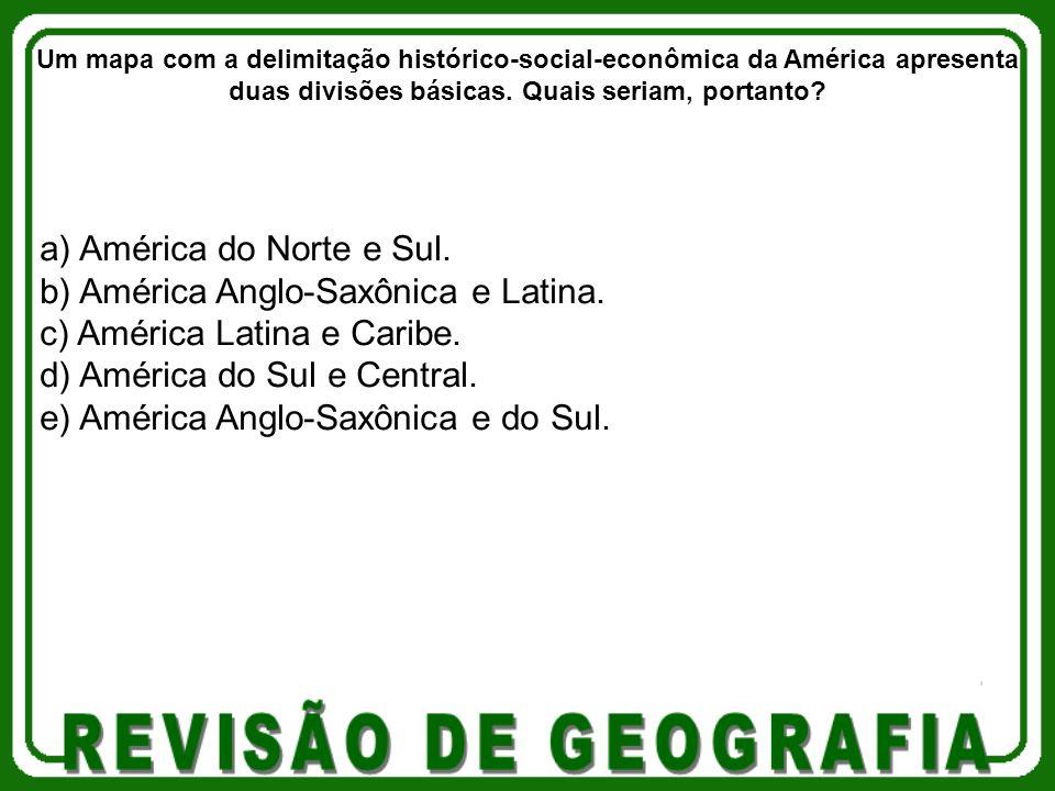 a) América do Norte e Sul.b) América Anglo-Saxônica e Latina.