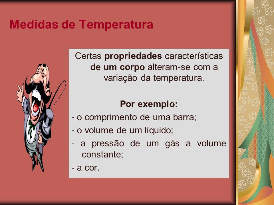 Medidas de Temperatura Certas propriedades características de um corpo alteram-se com a variação da temperatura. Por exemplo: - o comprimento de uma b