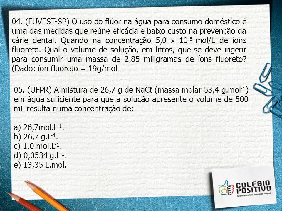 04. (FUVEST-SP) O uso do flúor na água para consumo doméstico é uma das medidas que reúne eficácia e baixo custo na prevenção da cárie dental. Quando