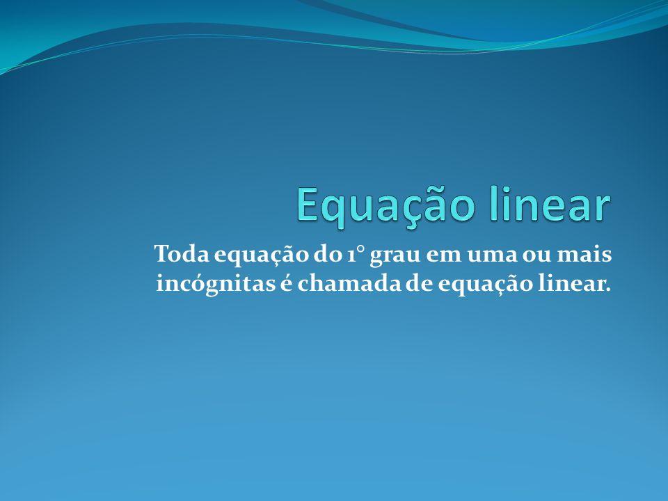 Toda equação do 1° grau em uma ou mais incógnitas é chamada de equação linear.