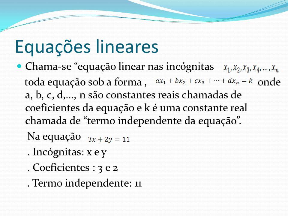 Equações lineares Chama-se equação linear nas incógnitas toda equação sob a forma, onde a, b, c, d,..., n são constantes reais chamadas de coeficiente