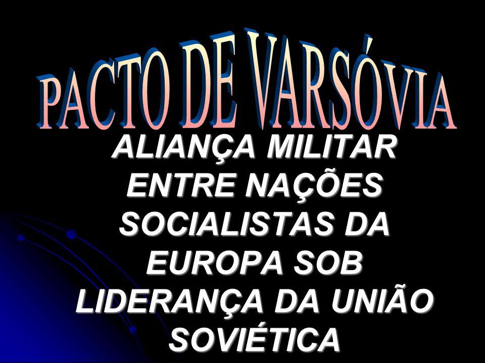 ALIANÇA MILITAR ENTRE NAÇÕES SOCIALISTAS DA EUROPA SOB LIDERANÇA DA UNIÃO SOVIÉTICA