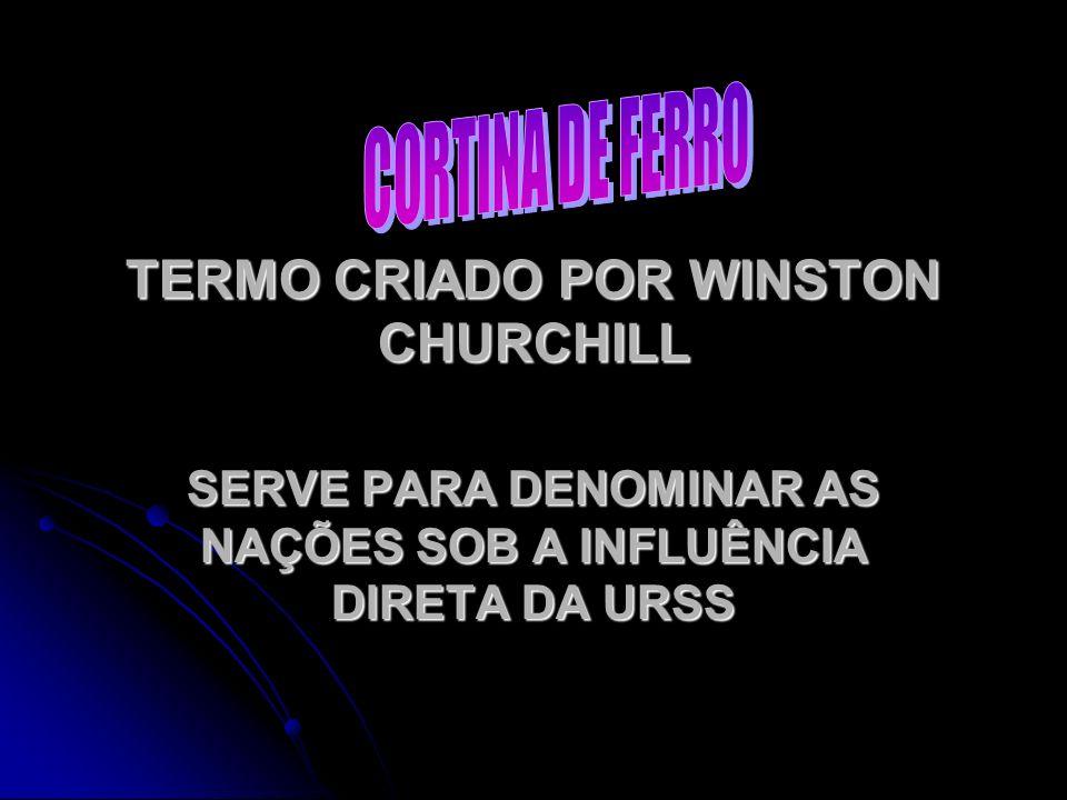 TERMO CRIADO POR WINSTON CHURCHILL SERVE PARA DENOMINAR AS NAÇÕES SOB A INFLUÊNCIA DIRETA DA URSS