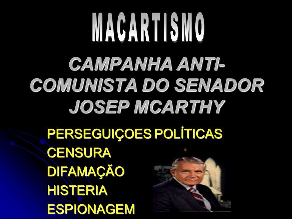 CAMPANHA ANTI- COMUNISTA DO SENADOR JOSEP MCARTHY PERSEGUIÇOES POLÍTICAS CENSURADIFAMAÇÃOHISTERIAESPIONAGEM