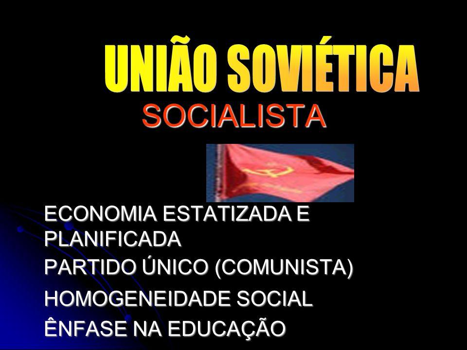 SOCIALISTA ECONOMIA ESTATIZADA E PLANIFICADA PARTIDO ÚNICO (COMUNISTA) HOMOGENEIDADE SOCIAL ÊNFASE NA EDUCAÇÃO