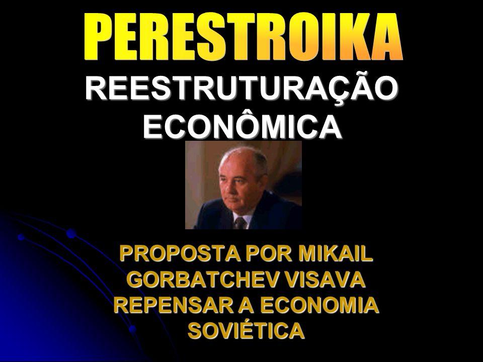 REESTRUTURAÇÃO ECONÔMICA PROPOSTA POR MIKAIL GORBATCHEV VISAVA REPENSAR A ECONOMIA SOVIÉTICA