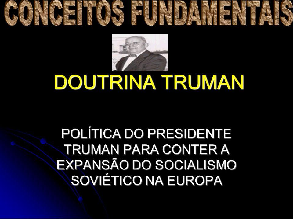 DOUTRINA TRUMAN POLÍTICA DO PRESIDENTE TRUMAN PARA CONTER A EXPANSÃO DO SOCIALISMO SOVIÉTICO NA EUROPA
