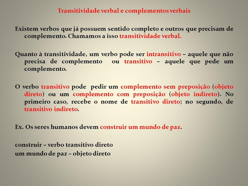 Transitividade verbal e complementos verbais Existem verbos que já possuem sentido completo e outros que precisam de complemento. Chamamos a isso tran