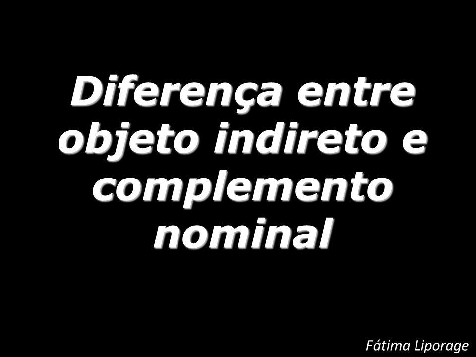 Diferença entre objeto indireto e complemento nominal Fátima Liporage