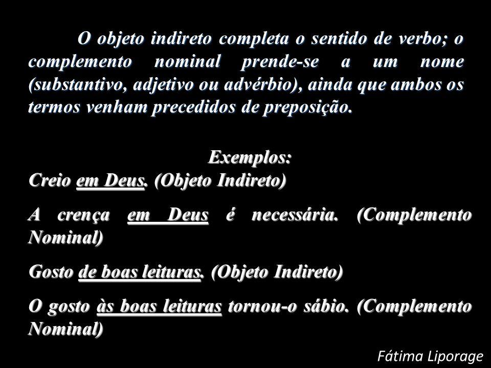 O objeto indireto completa o sentido de verbo; o complemento nominal prende-se a um nome (substantivo, adjetivo ou advérbio), ainda que ambos os termo
