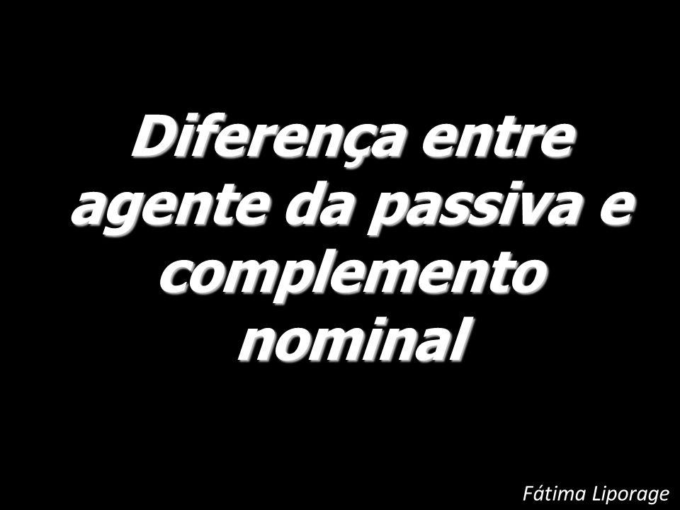 Diferença entre agente da passiva e complemento nominal Fátima Liporage