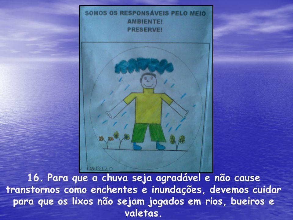 16. Para que a chuva seja agradável e não cause transtornos como enchentes e inundações, devemos cuidar para que os lixos não sejam jogados em rios, b