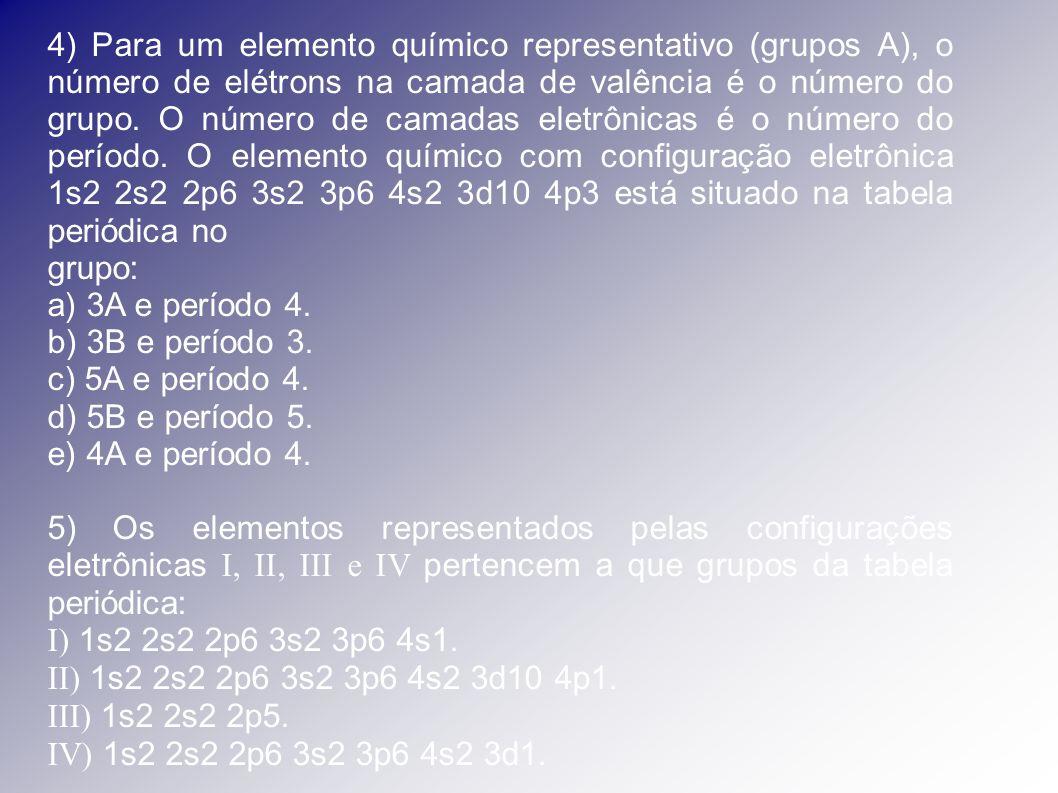 4) Para um elemento químico representativo (grupos A), o número de elétrons na camada de valência é o número do grupo. O número de camadas eletrônicas