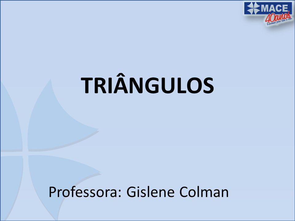 TRIÂNGULOS Professora: Gislene Colman