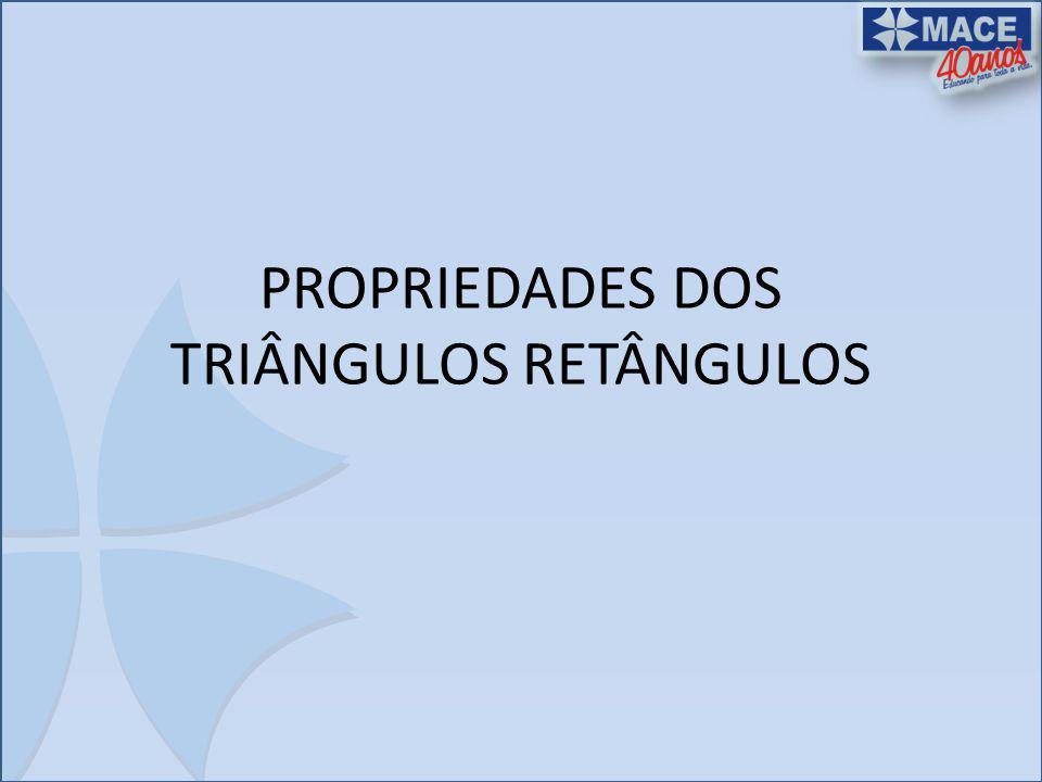 PROPRIEDADES DOS TRIÂNGULOS RETÂNGULOS