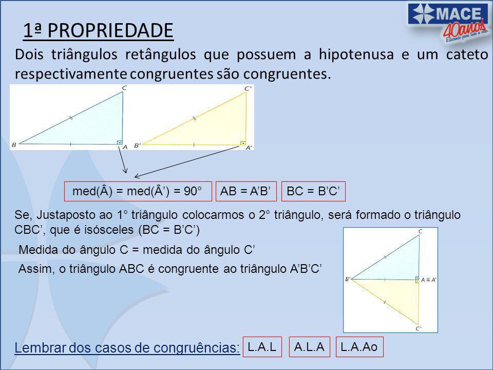 1ª PROPRIEDADE Dois triângulos retângulos que possuem a hipotenusa e um cateto respectivamente congruentes são congruentes. med(Â) = med(Â) = 90°AB =