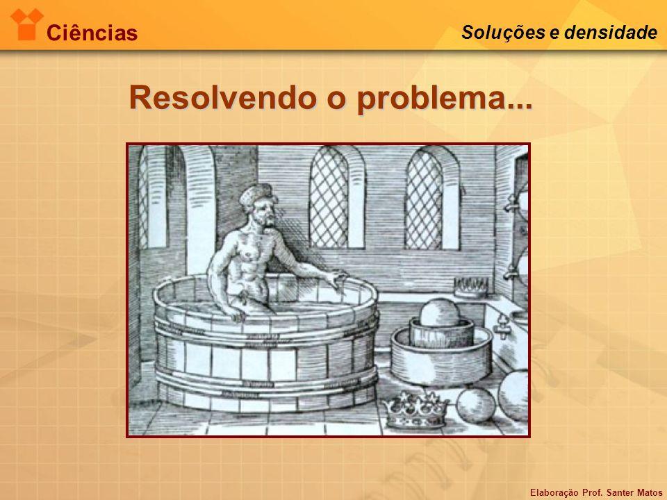 Elaboração Prof. Santer Matos Ciências Soluções e densidade Resolvendo o problema...