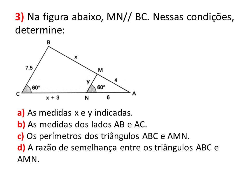 3) Na figura abaixo, MN// BC. Nessas condições, determine: a) As medidas x e y indicadas. b) As medidas dos lados AB e AC. c) Os perímetros dos triâng