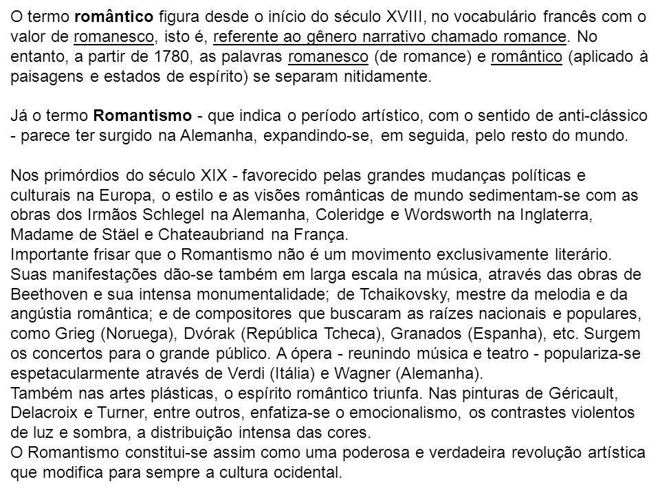 O termo romântico figura desde o início do século XVIII, no vocabulário francês com o valor de romanesco, isto é, referente ao gênero narrativo chamad