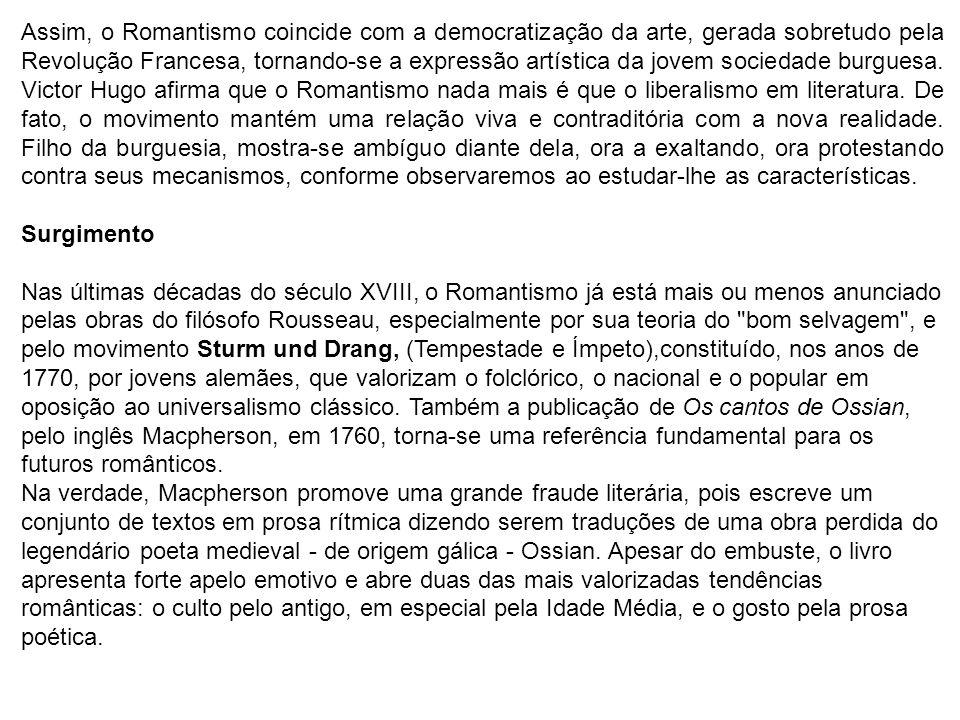 Assim, o Romantismo coincide com a democratização da arte, gerada sobretudo pela Revolução Francesa, tornando-se a expressão artística da jovem socied